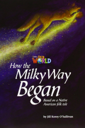 HOW THE MILKY WAY BEGAN - READER 4 - OUR WORLD 5