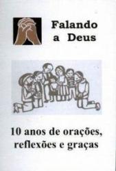 FALANDO A DEUS - 10 ANOS DE ORACOES REFLEXOES E GRACA