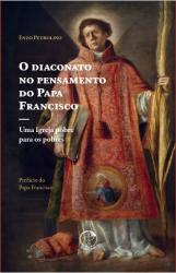 O DIACONATO NO PENSAMENTO DO PAPA FRANCISCO: UMA IGREJA POBRE PARA OS POBRES