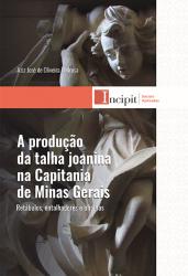 A PRODUÇÃO DA TALHA JOANINA NA CAPITANIA DE MINAS GERAIS: RETÁBULOS, ENTALHADORES E OFICINAS