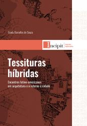 TESSITURAS HIBRIDAS: ENCONTROS LATINO-AMERICANOS EM ARQUITETURA E O RETORNO A CIDADE