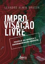 IMPROVISAÇÃO LIVRE: POLITICA DA MUSICA E EXPERIMENTAÇÃO MUSICAL