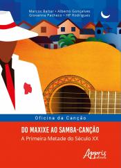 OFICINA DA CANÇÃO: DO MAXIXE AO SAMBA-CANÇÃO; A PRIMEIRA METADE DO SÉCULO XX