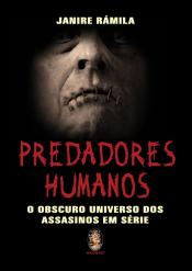 PREDADORES HUMANOS - O OBSCURO UNIVERSO DOS ASSASSINOS EM SERIE - 1