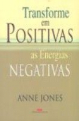 TRANSFORME EM POSITIVAS AS ENERGIAS NEGATIVAS