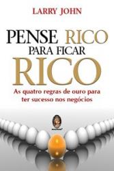 PENSE RICO PARA FICAR RICO