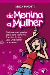 DE MENINA A MULHER: TUDO QUE VOCÊ PRECISA SABER PARA SOBREVIVER À ADOLESCÊNCIA E VIRAR UMA MULHER DE SUCESSO - Vol. 1