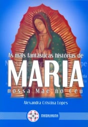 MAIS FANTASTICAS HISTORIAS DE MARIA NOSSA MAE NO CEU, AS
