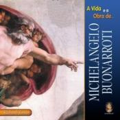 VIDA E A OBRA DE MICHELANGELO BUONARROTI, A