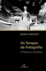 OS TEMPOS DA FOTOGRAFIA - O EFÊMERO E O PERPÉTUO