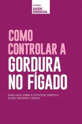 COLEÇÃO SAÚDE ESSENCIAL - COMO CONTROLAR GORDURA NO FÍGADO