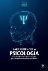 COLEÇÃO MENTE EM FOCO - PARA ENTENDER A PSICOLOGIA