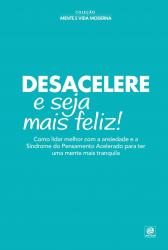 COLEÇÃO MENTE E VIDA MODERNA - DESACELERE E SEJA MAIS FELIZ!