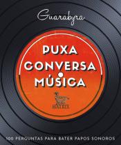 PUXA CONVERSA MÚSICA - 100 PERGUNTAS PARA BATER PAPOS SONOROS