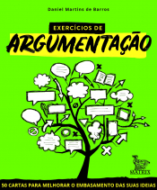 EXERCÍCIOS DE ARGUMENTAÇÃO - 50 CARTAS PARA MELHORAR O EMBASAMENTO DAS SUAS IDEIAS