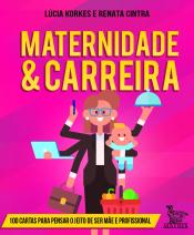 MATERNIDADE & CARREIRA - 100 CARTAS PARA PENSAR O JEITO DE SER MÃE E PROFISSIONAL