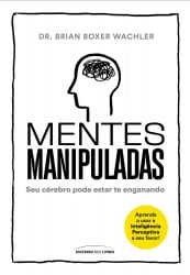 MENTES MANIPULADAS: SEU CÉREBRO PODE ESTAR TE ENGANANDO