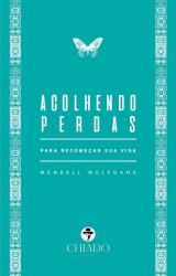 ACOLHENDO PERDAS - PARA RECOMEÇAR SUA VIDA