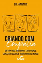 CRIANDO COM EMPATIA - UM GUIA PARA INCENDIAR A CRIATIVIDADE, CONECTAR PESSOAS E TRANSFORMAR O MUNDO!