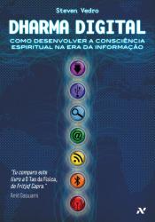 DHARMA DIGITAL - COMO DESENVOLVER A CONSCIÊNCIA ESPIRITUAL NA ERA DA INFORMAÇÃO