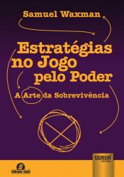 ESTRATÉGIAS NO JOGO PELO PODER - A ARTE DA SOBREVIVÊNCIA - SEMEANDO LIVROS