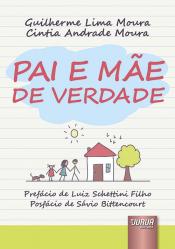 PAI E MÃE DE VERDADE - PREFÁCIO DE LUIZ SCHETTINI FILHO - POSFÁCIO DE SÁVIO BITTENCOURT