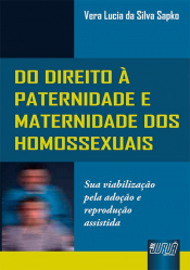 DIREITO À PATERNIDADE E MATERNIDADE DOS HOMOSSEXUAIS, DO - SUA VIABILIZAÇÃO PELA ADOÇÃO E REPRODUÇÃO ASSISTIDA