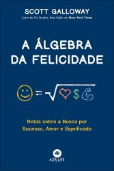 A ÁLGEBRA DA FELICIDADE - NOTAS SOBRE A BUSCA POR SUCESSO, AMOR E SIGNIFICADO