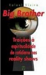 BIG BROTHER - TRAICOES A ESPIRITUALIDADE DO COTIDIANO NOS REALITY SHOWS - 2