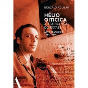 HÉLIO OITICICA: A ASA BRANCA DO ÊXTASE - ARTE BRASILEIRA DE 1964-1980