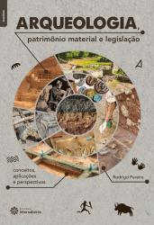 ARQUEOLOGIA, PATRIMÔNIO MATERIAL E LEGISLAÇÃO: - CONCEITOS, APLICAÇÕES E PERSPECTIVAS