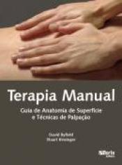 TERAPIA MANUAL - GUIA DE ANATOMIA DE SUPERFICIE E TECNICAS DE PALPAÇAO