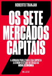 OS SETE MERCADOS CAPITAIS - A JORNADA PARA LEVAR A SUA EMPRESA A ATINGIR O ESTADO DE GRAÇA DA NOVA ECONOMIA