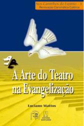 ARTE DO TEATRO NA EVANGELIZACAO, A - NOS CAMINHOS...