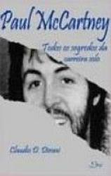 PAUL MCCARTNEY - TODOS OS SEGREDOS DA CARREIRA SOLO
