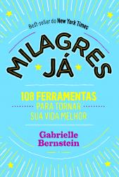 MILAGRES JA - 108 FERRAMENTAS PARA TORNAR SUA VIDA MELHOR