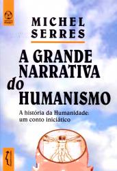 GRANDE NARRATIVA DO HUMANISMO, A