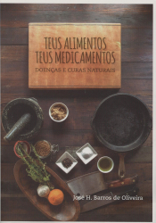 TEUS ALIMENTOS, TEUS MEDICAMENTOS - DOENCAS E CURAS NATURAIS