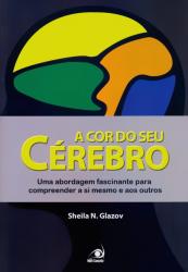 COR DO SEU CEREBRO, A - UMA ABORDAGEM FASCINANTE PARA..
