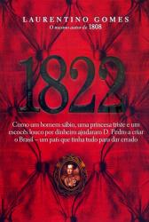 1822 - COMO UM HOMEM SABIO UMA PRINCESA TRISTE E UM ESCOCES LOUCO POR DINHEIRO AJUDARAM D PEDRO...