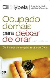 OCUPADO DEMAIS PARA DEIXAR DE ORAR