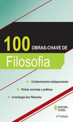 100 OBRAS-CHAVE DE FILOSOFIA - CONHECIMENTOS INDISPENSÁVEIS, INFORMAÇÕES CONCISAS E PRÁTICAS CRONOLOGIA DOS FILÓSOFOS