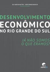 DESENVOLVIMENTO ECONÔMICO NO RIO GRANDE DO SUL - JA NAO SOMOS O QUE ERAMOS?