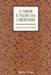 AMOR E FILHO DA LIBERDADE, O