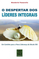 DESPERTAR DOS LIDERES INTEGRAIS, O - UM CAMINHO PARA A NOVA LIDERANCA DO SE