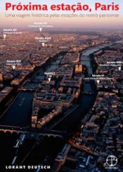 PRÓXIMA ESTAÇÃO, PARIS - UMA VIAGEM HISTÓRICA PELAS ESTAÇÕES DO METRÔ PARISIENSE
