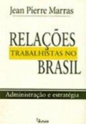 RELACOES TRABALHISTAS NO BRASIL - ADMINISTRACAO E...