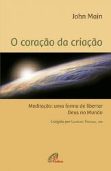 O CORAÇÃO DA CRIAÇÃO - MEDITAÇÃO: UMA FORMA DE LIBERTAR DEUS NO MUNDO