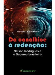 DA CANALHICE A REDENCAO - NELSON RODRIGUES E O SUPEREU BRASILEIRO