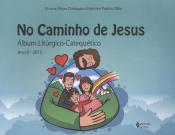 NO CAMINHO DE JESUS - ÁLBUM LITÚRGICO-CATEQUÉTICO - ANO B - 2015